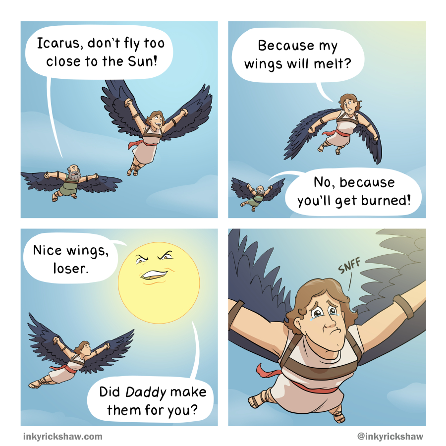 Let the tragedy of Icarus be a lesson to us all: the Sun is a jerk.
