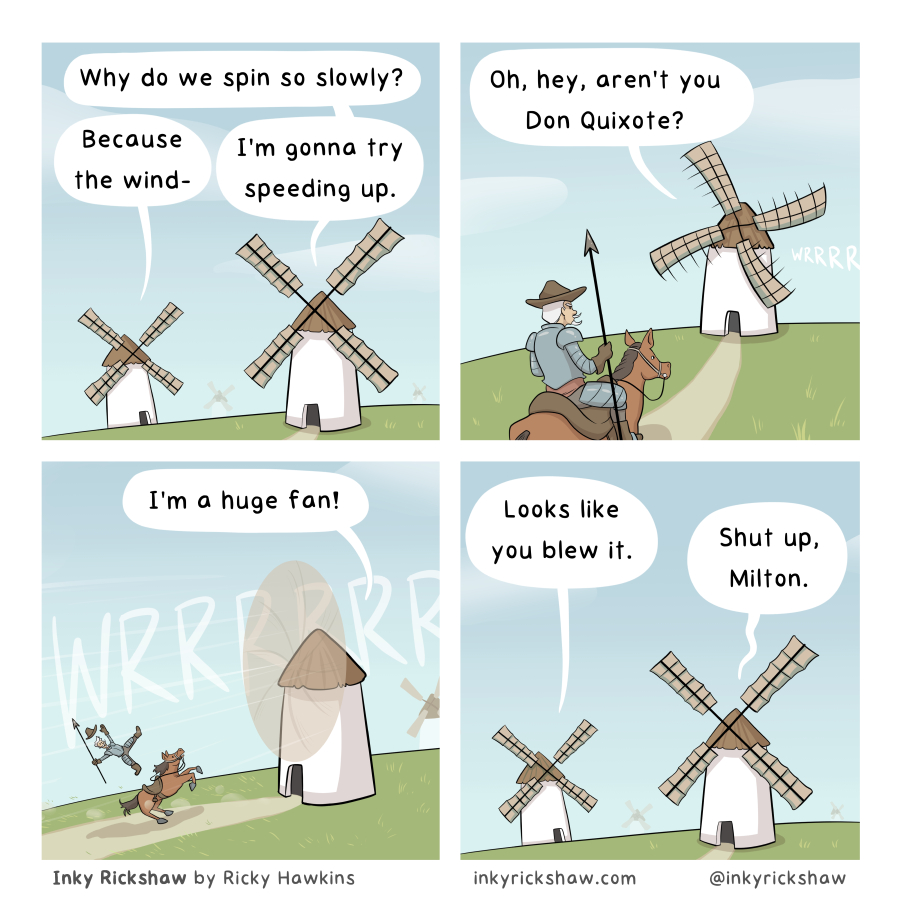 This is the real reason Don Quixote was mad at windmills, don't let your literature teacher tell you otherwise!